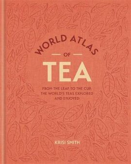 World Atlas of Tea : From the leaf to the cup, the world's teas explored and enjoyed - фото книги
