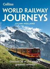 World Railway Journeys : Discover 50 of the World's Greatest Railways - фото обкладинки книги