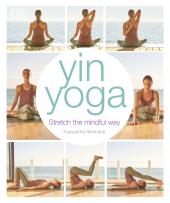 Yin Yoga : Stretch the mindful way - фото обкладинки книги