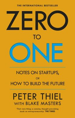 Zero to One: Notes on Start Ups, or How to Build the Future - фото книги